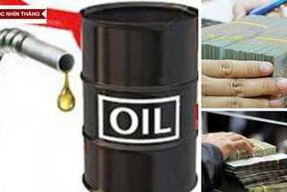 """Túi tiền quốc gia lại lo """"bốc hơi"""" theo giá dầu"""