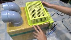Quạt lạnh tự chế bằng thùng xốp: Tiền đắt, tật mang!