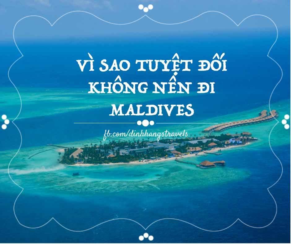 Những lý do khiến bạn không bao giờ nên đi Maldives
