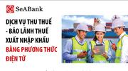 SeABank giảm 50% phí thu thuế, bảo lãnh thuế XNK điện tử