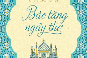 'Bảo tàng ngây thơ': Cuốn sách duy cảm kỳ lạ của Orhan Pamuk