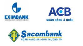 'Bộ 3 quyền lực' Sacombank - ACB - Eximbank: Ngày ấy, bây giờ