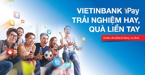 VietinBank tung chiêu hút khách dùng ngân hàng điện tử