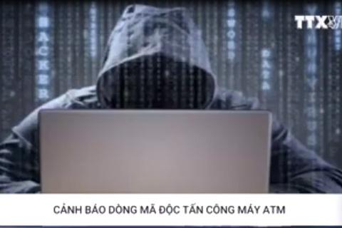 Cảnh báo dòng mã độc nguy hiểm tấn công các máy ATM