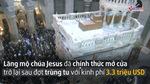 Khám phá lăng mộ Chúa Jesus lần đầu tiên sau trùng tu