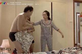'Sống chung với mẹ chồng': lao vào phòng riêng lột chăn của con trai