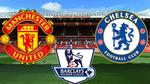 5 trận thư hùng nảy lửa giữa MU và Chelsea tại Old Trafford