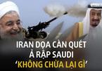Iran dọa càn quét Ảrập Xêút 'không chừa lại gì'