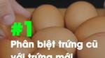 Mẹo phân biệt trứng cũ mới, luộc không vỡ