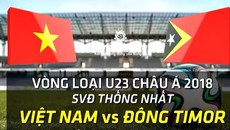 Xem trực tiếp U22 Việt Nam vs U22 Đông Timor ở kênh nào?