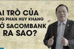 Vai trò của ông Phan Huy Khang ở Sacombank ra sao?