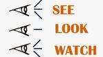Sự khác nhau giữa 'look', 'see', 'watch'