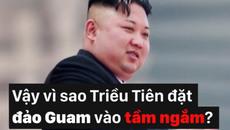Vì sao Triều Tiên đặt đảo Guam vào tầm ngắm?