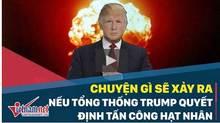 Lệnh tấn công hạt nhân của ông Trump được thực hiện ra sao?