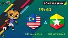 Trực tiếp U22 Malaysia vs U22 Myanmar: Chủ nhà quyết thắng