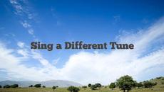 """Một phút học thành ngữ tiếng Anh: """"Sing a different tune"""""""