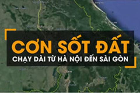 'Bão' sốt đất chạy dọc từ Hà Nội đến Sài Gòn ra sao?