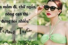 Những lần Trang Trần 'ngứa miệng' khiến cả anti-fan lẫn sao Việt đều chỉ biết... câm nín