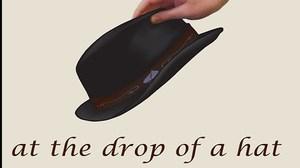 Thành ngữ 'At the drop of a hat' có phải là 'bỏ mũ xuống'?