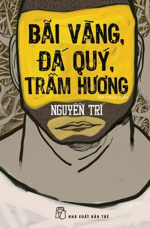 Nguyễn Trí, Bãi vàng, đá quý, trầm hương, phỏng vấn, trò chuyện, cuộc đời, tiểu sử, giải thưởng Hội nhà văn 2013