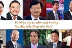 10 nhân vật có tầm ảnh hưởng lớn đến thị trường BĐS 2014