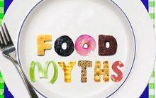 6 quan niệm sai lầm nhất về thực phẩm