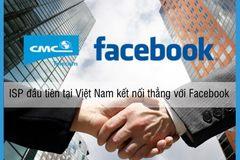CMC Telecom - ISP đầu tiên kết nối thẳng Facebook